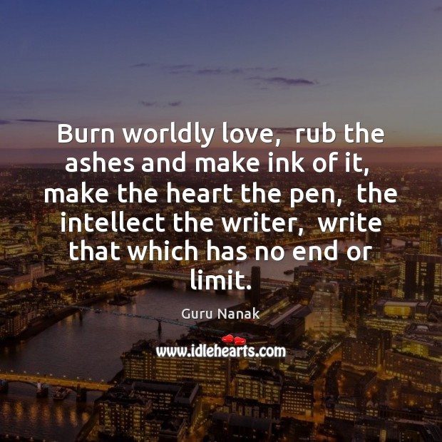 Burn worldly love,  rub the ashes and make ink of it,  make Image
