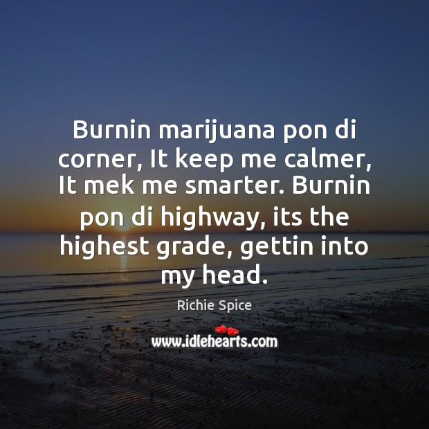 Burnin marijuana pon di corner, It keep me calmer, It mek me Image