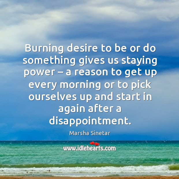 Burning desire to be or do something gives us staying power Image