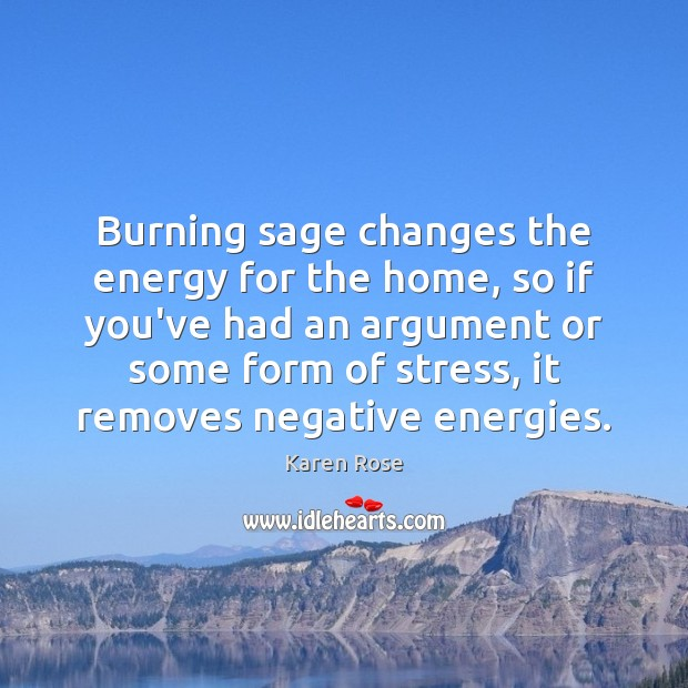 Image, Burning sage changes the energy for the home, so if you've had