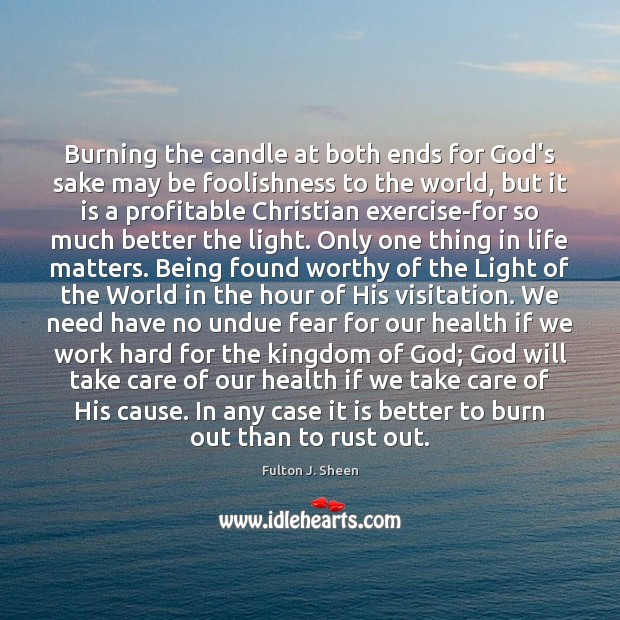 Image, Burning the candle at both ends for God's sake may be foolishness