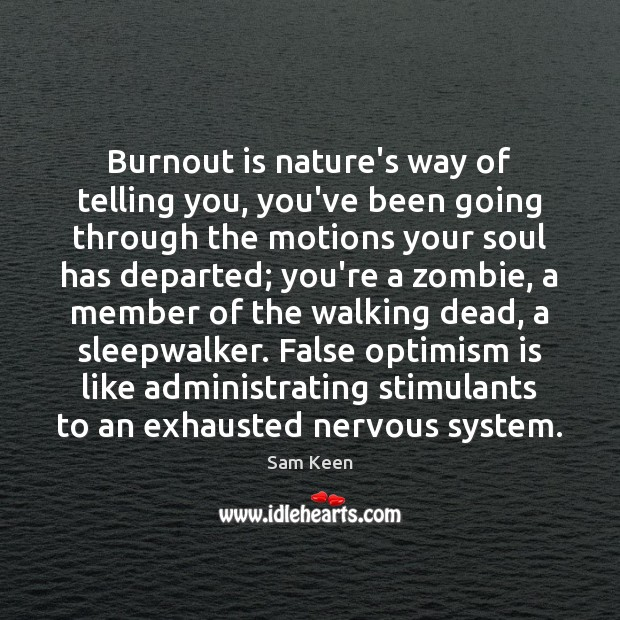 Burnout is nature's way of telling you, you've been going through the Sam Keen Picture Quote