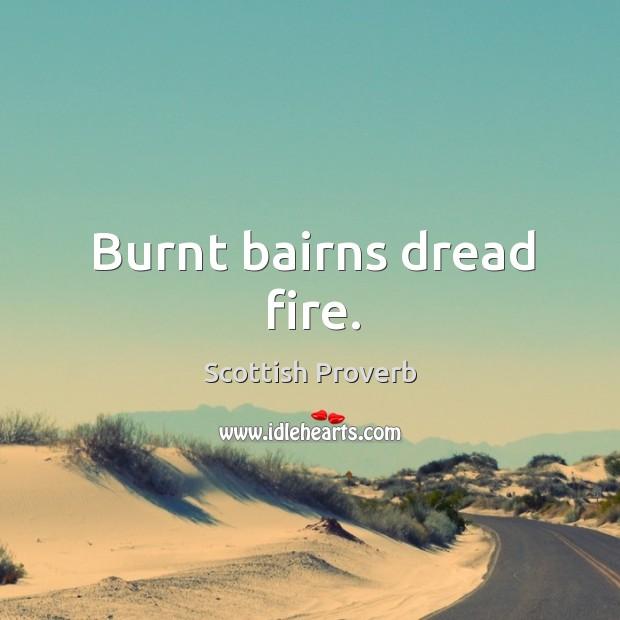 Image, Burnt bairns dread fire.