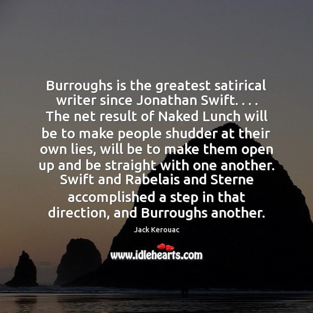 Burroughs is the greatest satirical writer since Jonathan Swift. . . . The net result Jack Kerouac Picture Quote