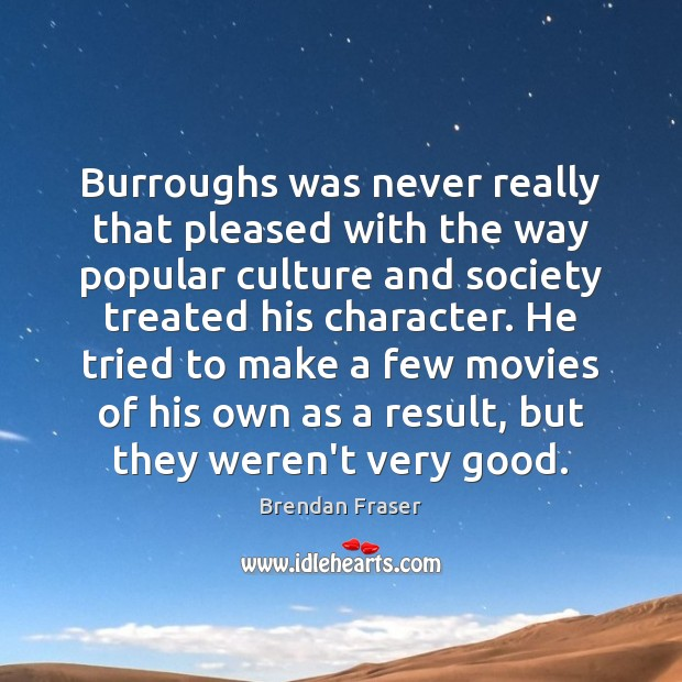 Burroughs was never really that pleased with the way popular culture and Image