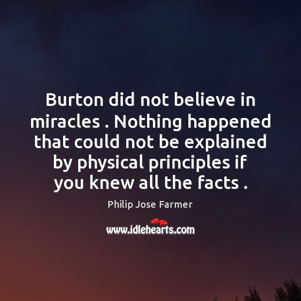 Image, Burton did not believe in miracles . Nothing happened that could not be