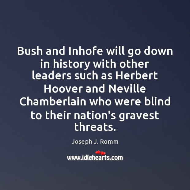 Bush and Inhofe will go down in history with other leaders such Joseph J. Romm Picture Quote