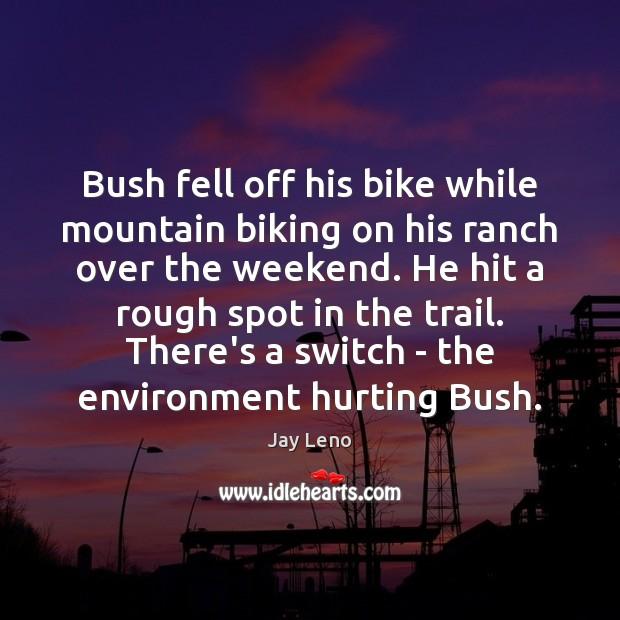 Image, Bush fell off his bike while mountain biking on his ranch over