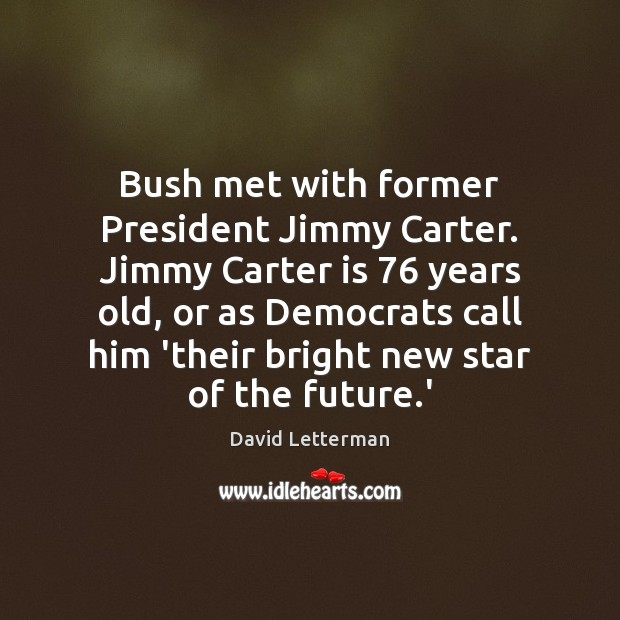 Bush met with former President Jimmy Carter. Jimmy Carter is 76 years old, Image