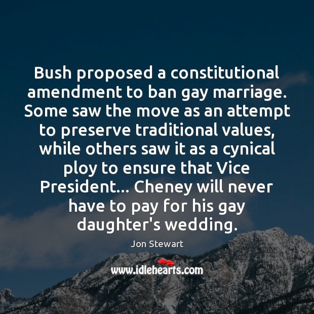 Image, Bush proposed a constitutional amendment to ban gay marriage. Some saw the