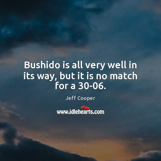 Image, Bushido is all very well in its way, but it is no match for a 30-06.