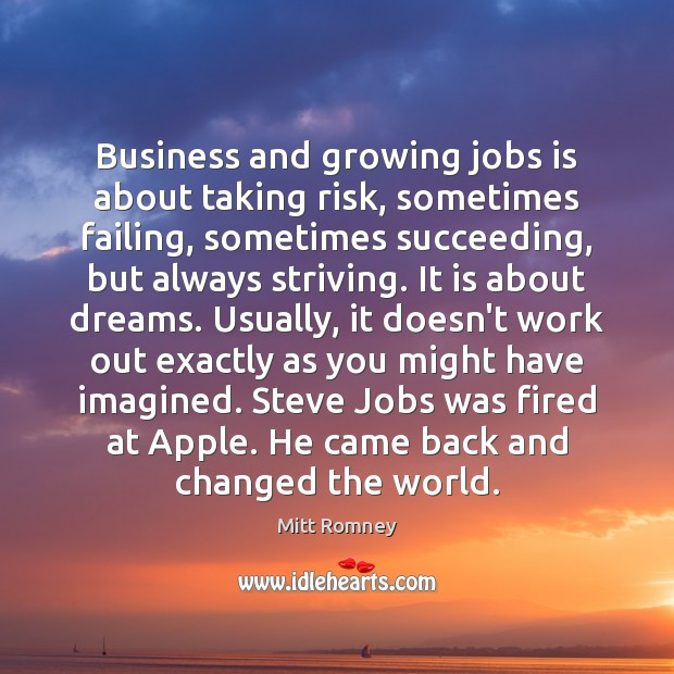 Business and growing jobs is about taking risk, sometimes failing, sometimes succeeding, Mitt Romney Picture Quote