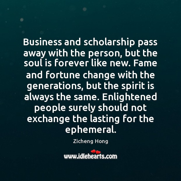 Business and scholarship pass away with the person, but the soul is Image