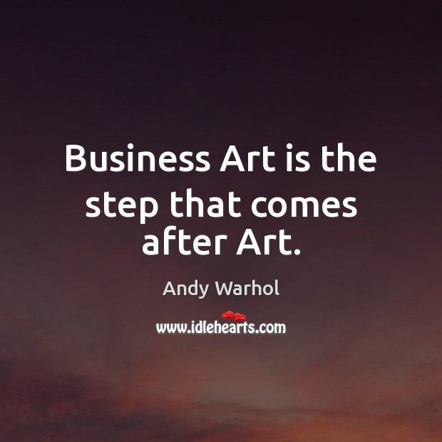 Business Art is the step that comes after Art. Image