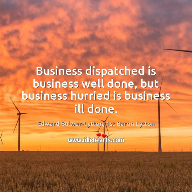 Image, Business dispatched is business well done, but business hurried is business ill done.