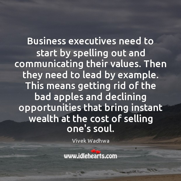 Business executives need to start by spelling out and communicating their values. Vivek Wadhwa Picture Quote