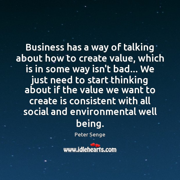 Business has a way of talking about how to create value, which Peter Senge Picture Quote