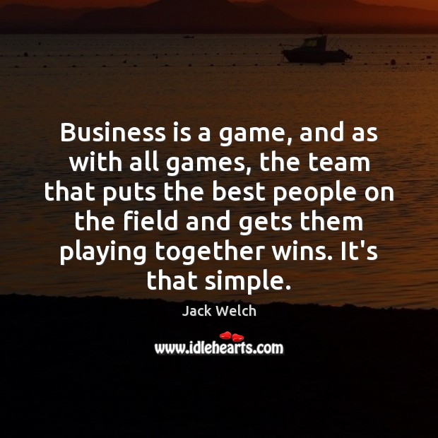 Business is a game, and as with all games, the team that Image