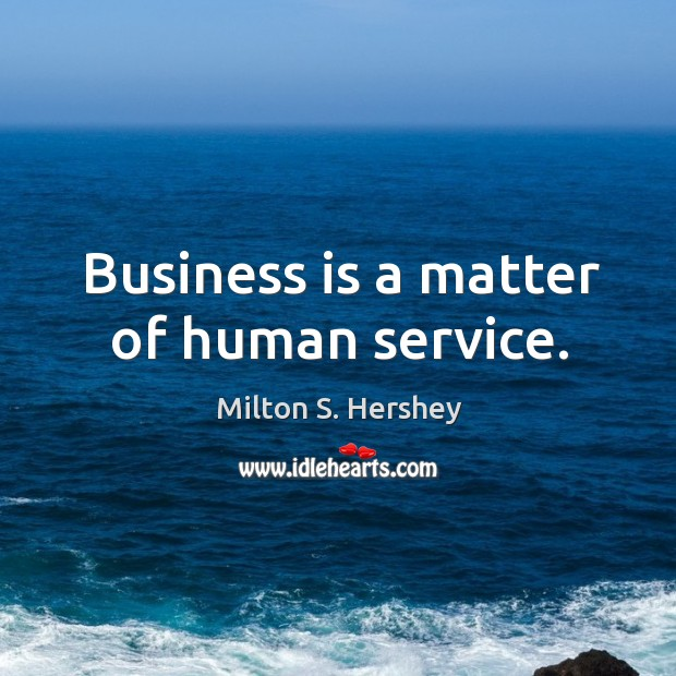 Image, Business is a matter of human service.
