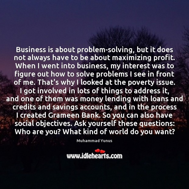 Business is about problem-solving, but it does not always have to be Muhammad Yunus Picture Quote