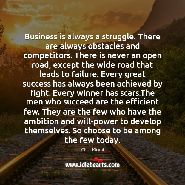 Business is always a struggle. There are always obstacles and competitors. There Image