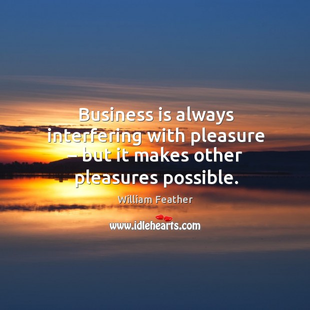 Business is always interfering with pleasure – but it makes other pleasures possible. Image