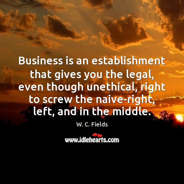 Image, Business is an establishment that gives you the legal, even though unethical,