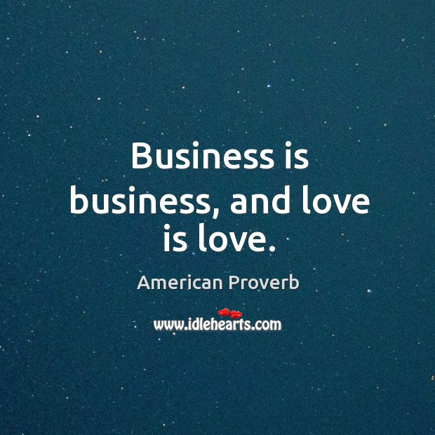 Image, Business is business, and love is love.
