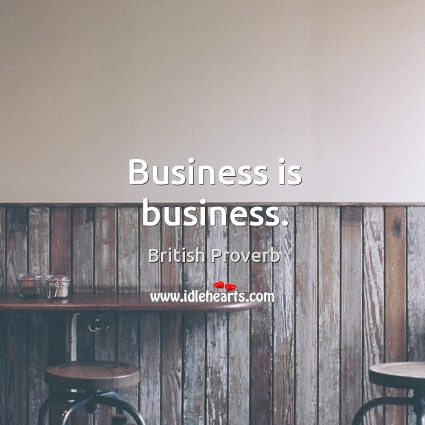 Image, Business is business.