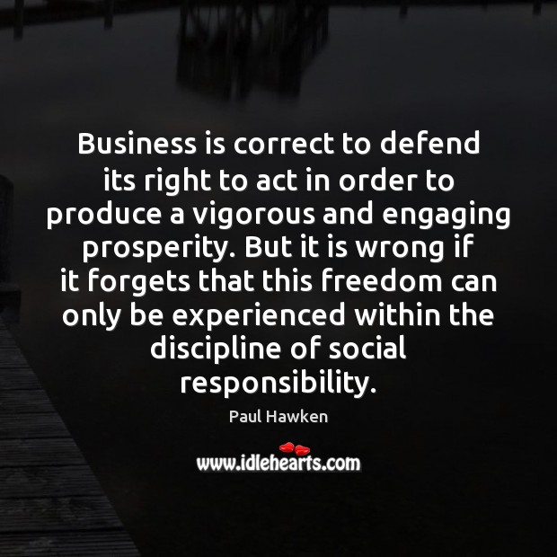 Business is correct to defend its right to act in order to Paul Hawken Picture Quote