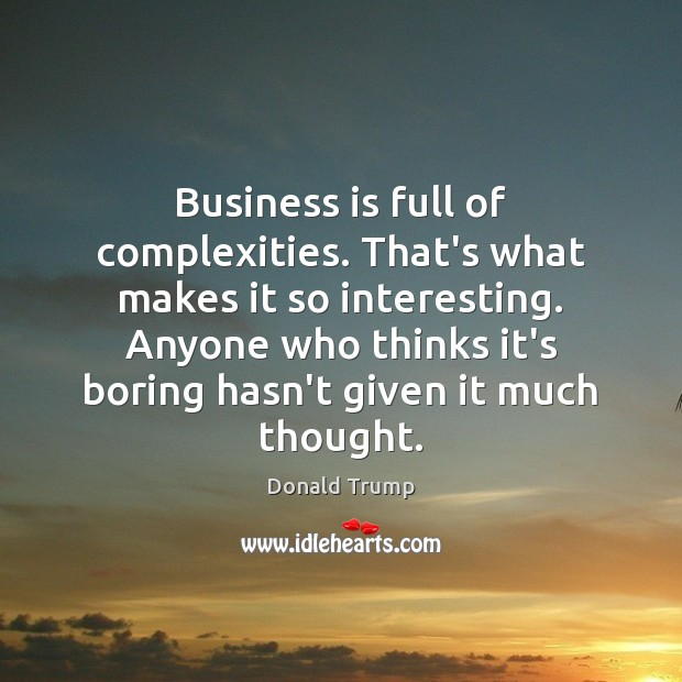 Business is full of complexities. That's what makes it so interesting. Anyone Image