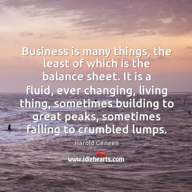 Business is many things, the least of which is the balance sheet. Image
