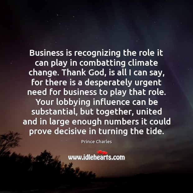 Business is recognizing the role it can play in combatting climate change. Prince Charles Picture Quote