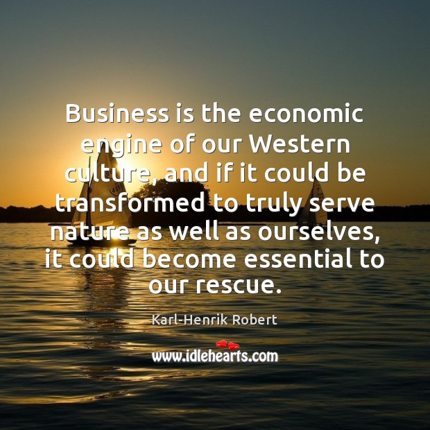 Business is the economic engine of our Western culture, and if it Image