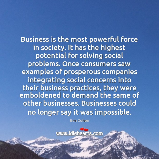 Image, Business is the most powerful force in society. It has the highest