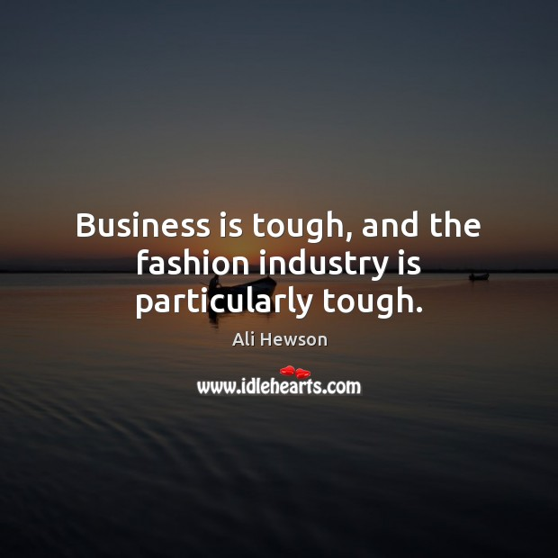 Image, Business is tough, and the fashion industry is particularly tough.