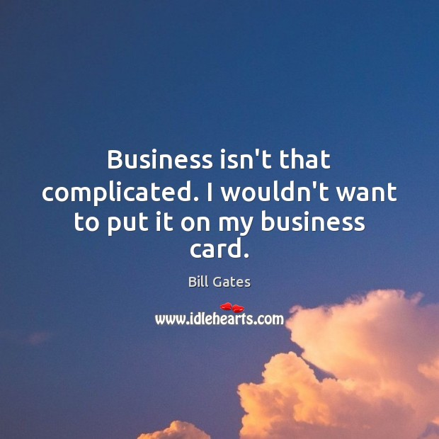 Business isn't that complicated. I wouldn't want to put it on my business card. Image