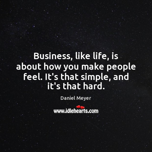 Business, like life, is about how you make people feel. It's that Image