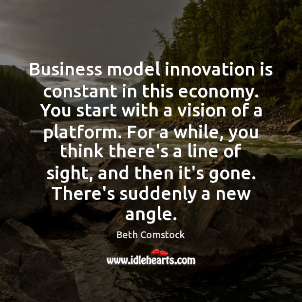 Business model innovation is constant in this economy. You start with a Innovation Quotes Image