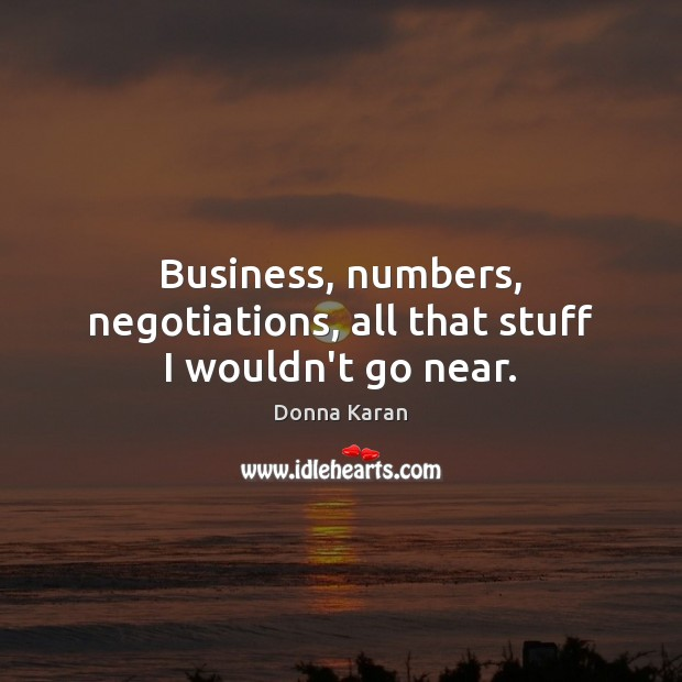 Business, numbers, negotiations, all that stuff I wouldn't go near. Image