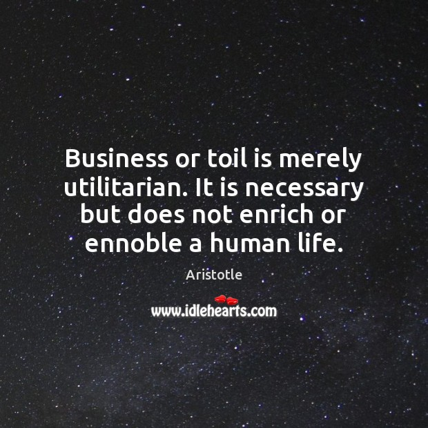 Image, Business or toil is merely utilitarian. It is necessary but does not