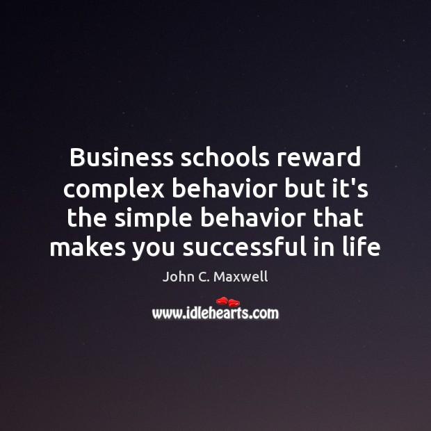 Image, Business schools reward complex behavior but it's the simple behavior that makes