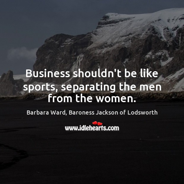 Image, Business shouldn't be like sports, separating the men from the women.