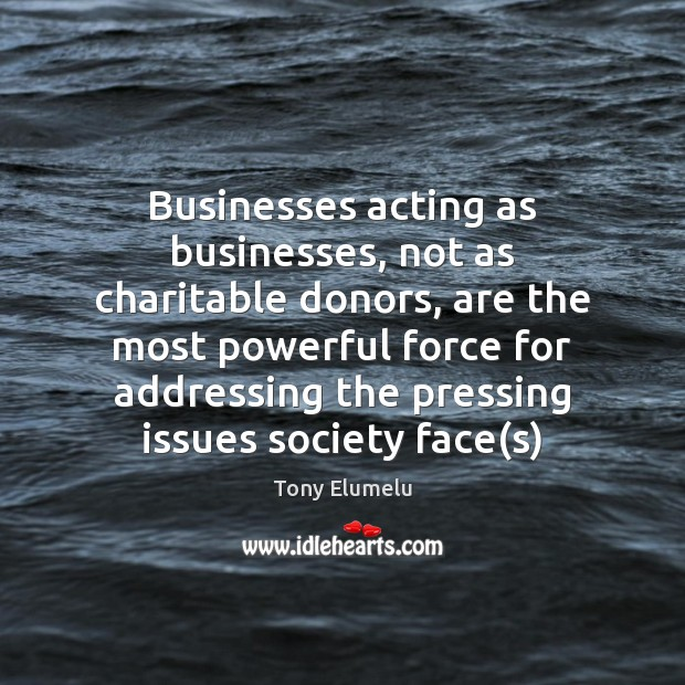 Businesses acting as businesses, not as charitable donors, are the most powerful Image