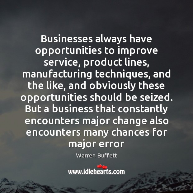 Businesses always have opportunities to improve service, product lines, manufacturing techniques, and Image