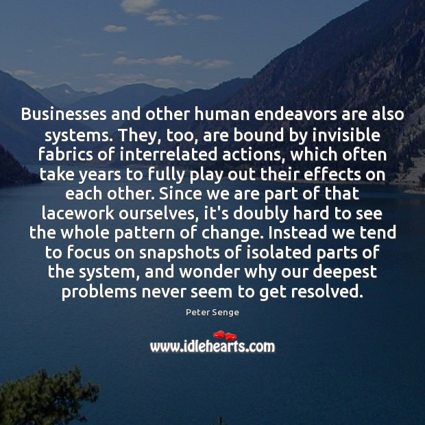 Businesses and other human endeavors are also systems. They, too, are bound Peter Senge Picture Quote