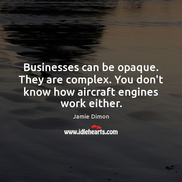 Image, Businesses can be opaque. They are complex. You don't know how aircraft