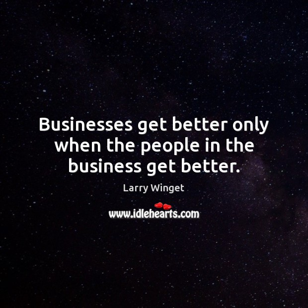 Businesses get better only when the people in the business get better. Image
