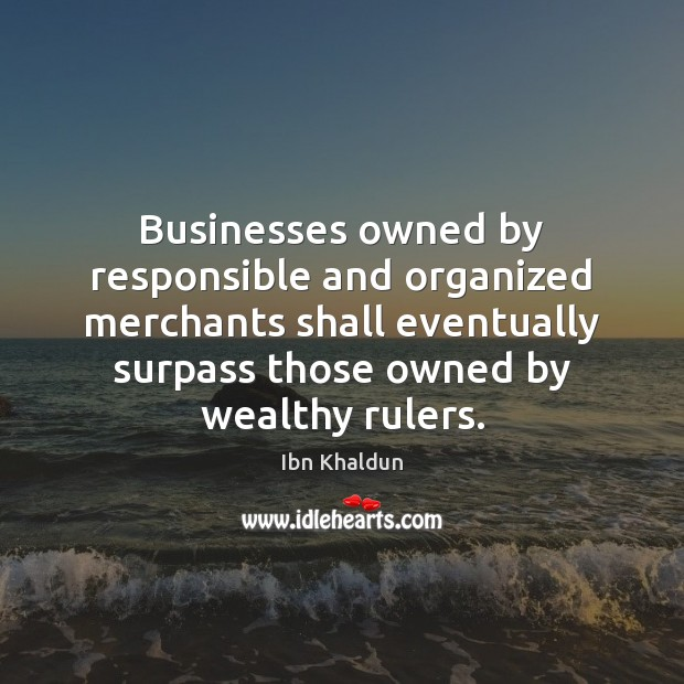 Businesses owned by responsible and organized merchants shall eventually surpass those owned Image