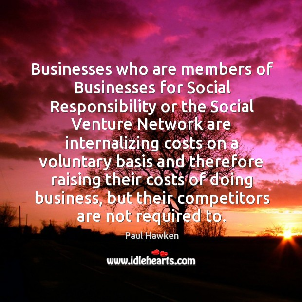Businesses who are members of businesses for social responsibility Paul Hawken Picture Quote